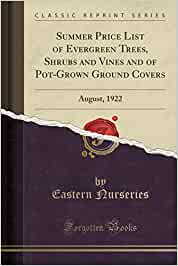 Summer Price List of Evergreen Trees, Shrubs and Vines and of Pot-Grown Ground Covers: August, 1922 (Classic Reprint)