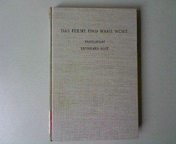 DAS FERNE UND NAHE WORT : Festschrift Leonhard Rost ; Zur Vollendung seines 70. Lebensjahres am 30. November 1966 Gewidmet