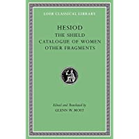 Hesiod: The Shield. Catalogue of Women. Other Fragments (Loeb Classical Library)