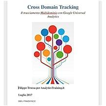 Cross Domain Tracking Il tracciamento Multidominio con Google Universal Analytics (Italian Edition)