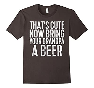 Mens That's Cute Now Bring Your Grandpa A Beer T-Shirt Funny Gift