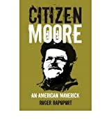 Citizen Moore The Making of an American Iconoclast by Rapoport, Roger ( Author ) ON Jun-21-2007, Paperback