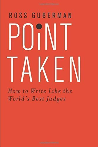 Point Taken: How to Write Like the World's Best Judges by Ross Guberman (2015-09-01)