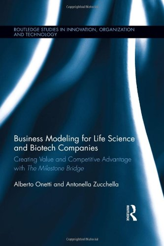 Business Modeling for Life Science and Biotech Companies: Creating Value and Competitive Advantage with the Milestone Bridge (Routledge Studies in Innovation, Organizations and Technology)