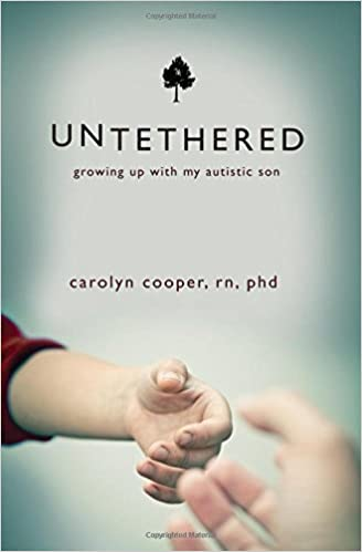 Untethered: Growing Up with My Autistic Son: PhD, Carolyn