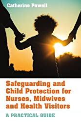 Safeguarding and Child Protection for Nurses, Midwives and Health Visitors: A Practical Guide