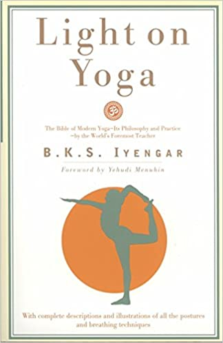 Light on Yoga: The Bible of Modern Yoga: B. K. S. Iyengar ...