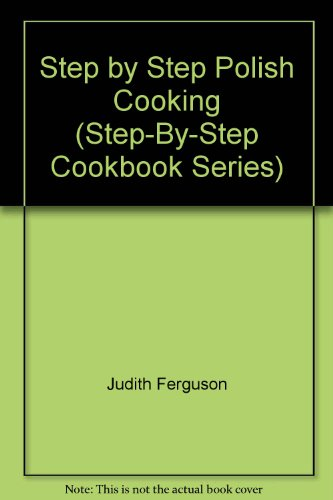 Step by Step Polish Cooking (Step-By-Step Cookbook Series) by Judith Ferguson