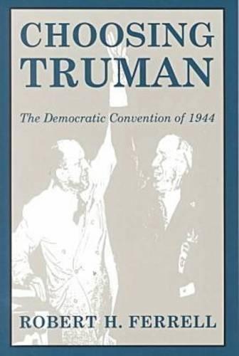 Choosing Truman: The Democratic Convention of 1944 (Give 'em Hell Harry) pdf epub