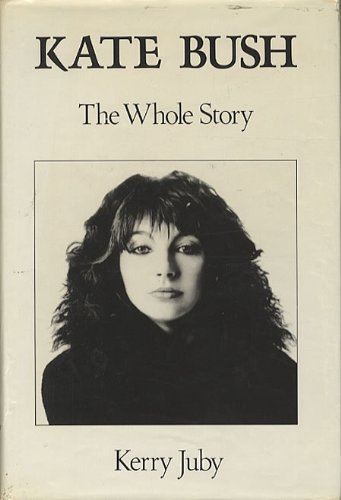 Price comparison product image Kate Bush: The Whole Story by Kerry Juby (1988-10-20)
