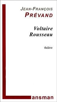 Voltaire Rousseau par Jean-François Prévand