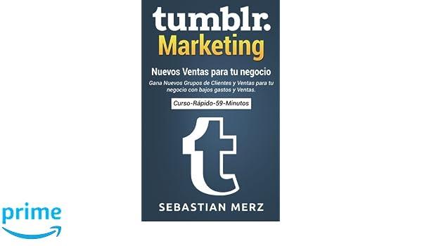 Tumblr-Marketing - Nuevos Ventas para tu negocio: Gana Nuevos Grupos de Clientes y Ventas para tu negocio con bajos gastos y Ventas.