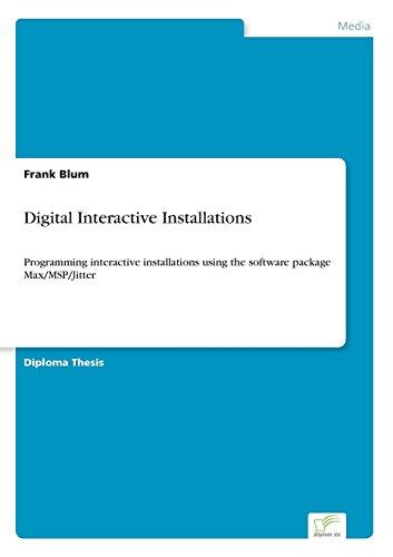 Digital Interactive Installations: Programming interactive installations using the software package Max/MSP/Jitter by Blum Frank