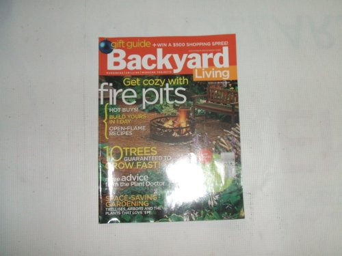 Backyard Living November / December 2006 (GET COZY WITH FIRE PITS - HOT BUYS BUILD YOURS IN 1 DAY - OPEN FLAME RECIPES - 10 TREES GUARANTEED TO GROW FAST! - MORE ADVICE FROM THE PLANT DOCTOR - SPACE SAVING GARDENING TRELLISES, ARBORS AND THE PLANTS THAT LOVE EM!)