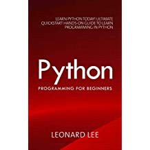 Python Programming for Beginners: Learn Python Today! Ultimate Quickstart Hands-On Guide to Learn Programming in Python