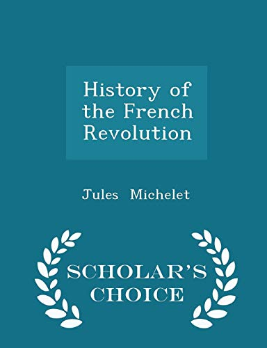 History of the French Revolution - Scholar's Choice Edition (Jules Michelet History Of The French Revolution)