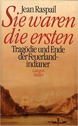 Sie Waren Die Ersten Tragödie Und Ende Der Feuerlandindianer Amazon De Raspail Jean Clerc Erle Widulind Bücher