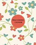 Meal Planning Calendar: Floral Design: Weekly Meal Planner and Grocery...