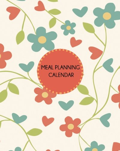 Meal Planning Calendar: Floral Design: Weekly Meal Planner and Grocery List. 8 in x 10 in. (Food Planners) (Meal Planning Calendar)