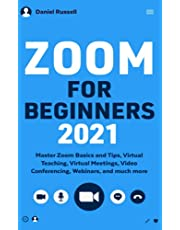 Zoom for Beginners 2021: Master Zoom Basics and Tips, Virtual Meetings, Video Conferencing, Virtual Teaching, Webinars and Much More