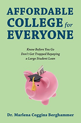 Affordable College for Everyone: Know Before You Go Don't Get Trapped Repaying a Large Student Loan