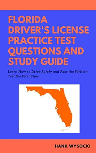 Florida Driver's License Practice Test Questions and Study Guide: Learn How to Drive Safely and Pass the Written Test -