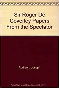 The Sir Roger De Coverley Papers From