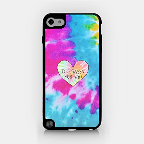 for iPod Touch Gen 5 - Too Sassy For You - Tie Dye - Sassy Quote (Ipod Touch 5 Tie Dye Case)