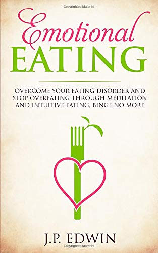 Emotional Eating  Overcome Your Eating Disorder And Stop Overeating Through Meditation And Intuitive Eating Binge No More