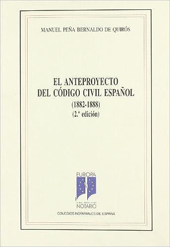Anteproyecto Del Codigo Civil Español (1882-1888): Amazon.es: Peña Bernald De Quiros, Manuel: Libros