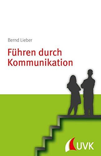 Führen durch Kommunikation. Personalführung konkret Taschenbuch – 24. April 2014 Bernd Lieber UVK Verlagsgesellschaft 3867645477 Wirtschaft / Management