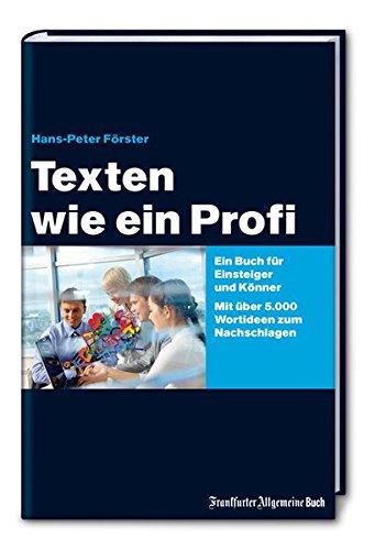 Texten wie ein Profi: Ein Buch für Einsteiger und Könner. Mit über 5.000 Wortideen zum Nachschlagen