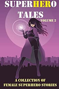 SuperHERo Tales: A Collection of Female Superhero Stories (SuperHERo Tales anthologies) (Volume 2)
