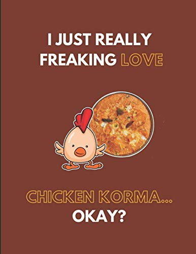 I Just Really Freaking Love Chicken Korma... Okay?: Lined Journal Notebook