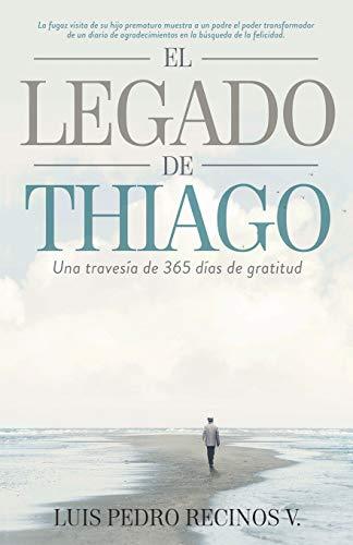 El legado de Thiago Una travesia de 365 dias de gratitud  [Recinos V., Luis Pedro] (Tapa Blanda)
