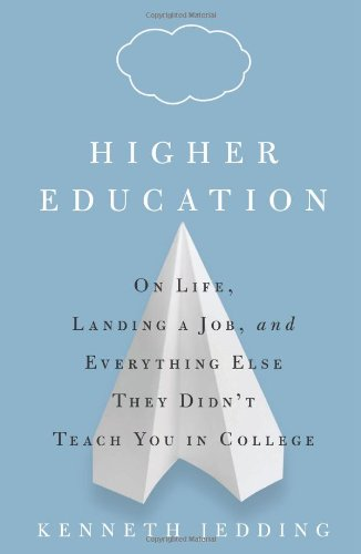 Higher Education: On Life, Landing a Job, and Everything Else They Didn't Teach You in College