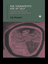 The Therapeutic Use of Self: Counselling Practice, Research and Supervision