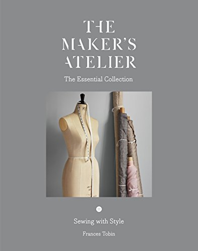 The Maker's Atelier: The Essential Collection: Sewing with Style (Atelier Collection)