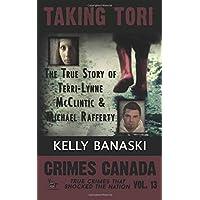 TAKING TORI The True Story of Terri-Lynne McClintic and Michael Rafferty
