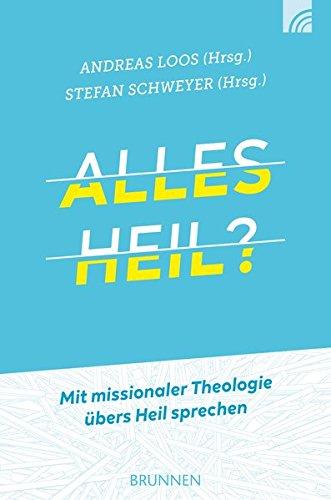 Alles heil?: Mit missionaler Theologie übers Heil sprechen