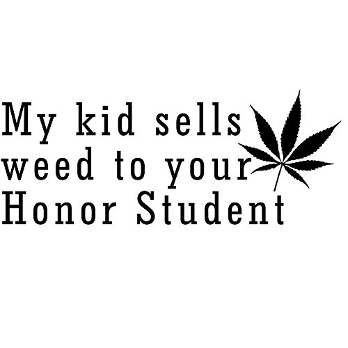 Funny My Kid Sells Weed To Your Honor Student Vinyl Sticker Car Decal (6