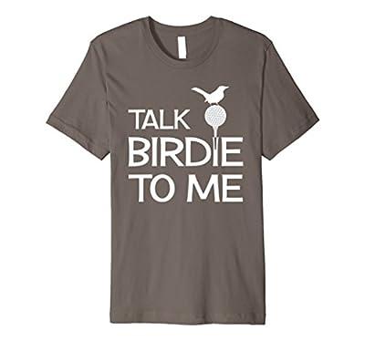Talk Birdie To Me - Funny Golf Golfing Gift T-Shirt