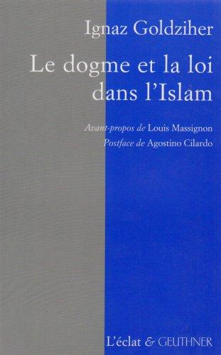 Le Dogme et la Loi dans l'Islam : Histoire du développement dogmatique et juridique de la religion musulmane
