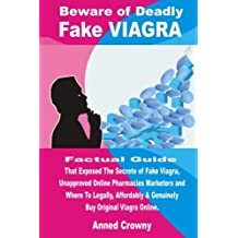 Beware of Deadly FAKE VIAGRA: Factual Guide That Exposed The Secrete of Fake Viagra, Unapproved Online Pharmacies Marketers and Where To Legally, Affordably & Genuinely Buy Original Viagra Online.