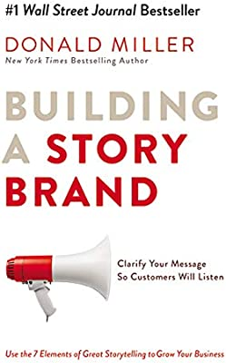 Building A Story Brand Clarify Your Message So Customers Will Listen Donald Miller Amazon Com Au Books