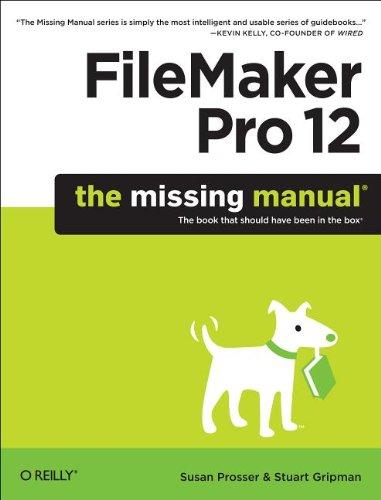 FileMaker Pro 12: The Missing Manual by Stuart Gripman , Susan Prosser, Publisher : Pogue Press