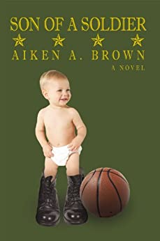 Son of a Soldier by [Aiken A. Brown]