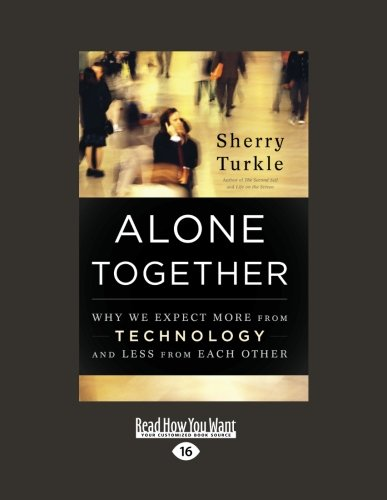 Alone Together:Why We Expect More from Technology and Less from Each Other: Why We Expect More from Technology and Less