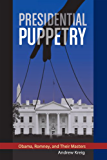 Presidential Puppetry: Obama, Romney and Their Masters