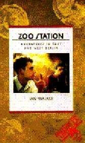 Zoo Station: Adventures in East and West Berlin (Zoo Station The Story Of Christiane F)